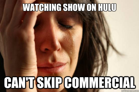 hulu Hulu: Skip the commercials!